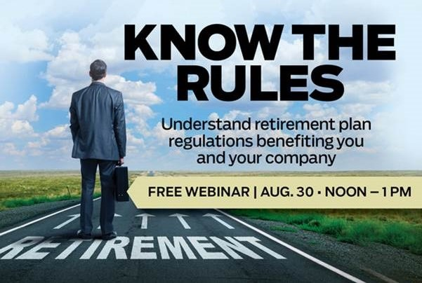Know the Rules: Understand Retirement Plan Regulations Benefitting You and Your Company